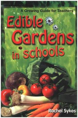Edible Gardens in Schools: A Growing Guide for Teachers (Paperback)