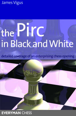 The Pirc in Black and White: Detailed Coverage of an Enterprising Chess Opening (Paperback)