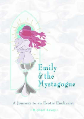 Emily and the Mystagogue: A Journey to an Erotic Eucharist (Paperback)
