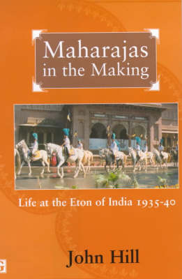 Maharajas in the Making: Life at the Eton of India, 1935-1940 (Hardback)