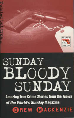 Sunday Bloody Sunday - Blake's True Crime Library (Paperback)