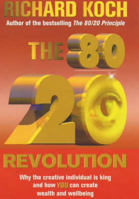 The 80/20 Revolution: Why the Creative Individual - Not Corporation or Capital - is King and How You Can Create and Capture Wealth and Wellbeing (Hardback)