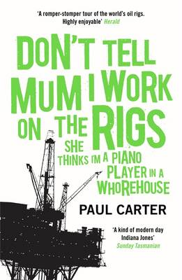 Don't Tell Mum I Work on the Rigs: (She Thinks I'm a Piano Player in a Whorehouse) (Paperback)