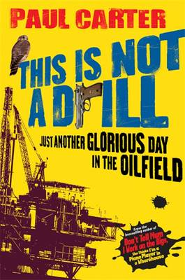 This is Not a Drill: Just Another Glorious Day in the Oilfield (Paperback)
