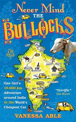 Never Mind the Bullocks: One Girl's 10,000km Adventure Around India in the World's Cheapest Car (Paperback)