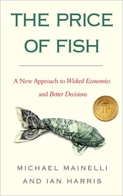 The Price of Fish: A New Approach to Wicked Economics and Better Decisions (Paperback)