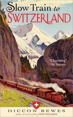 Slow Train to Switzerland: One Tour, Two Trips, 150 Year and a World of Change Apart (Paperback)