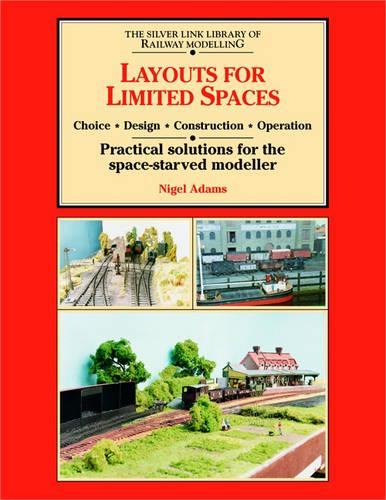 Layouts for Limited Space: Choice, Design, Construction, Operation - Practical Solutions for the Space-starved Modeller - Library of Railway Modelling (Paperback)