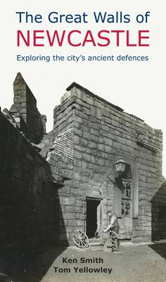 The Great Walls of Newcastle: Exploring the City's Ancient Defences (Paperback)