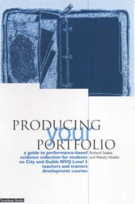 Producing Your Portfolio: A Guide to Performance Based Evidence Collection for Students on City and Guilds NVQ Level 3 Teachers and Trainers Development (Paperback)