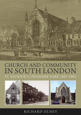 Church and Community in South London: St Saviour's, Denmark Park 1881-1905 (Paperback)