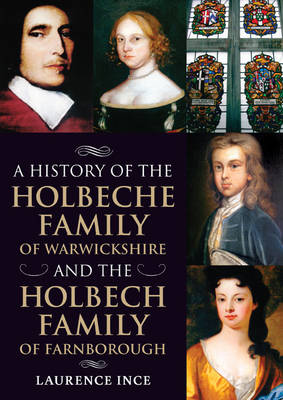 A History of the Holbeche Family of Warwickshire and the Holbech Family of Farnborough (Paperback)