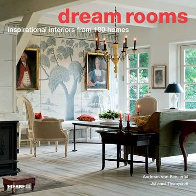 Dream Rooms: Inspirational Interiors from 100 Homes (Hardback)