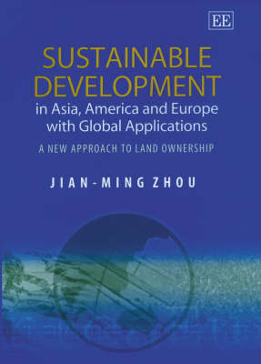 Sustainable Development in Asia, America and Europe with Global Applications: A New Approach to Land Ownership - Elgar Monographs (Hardback)