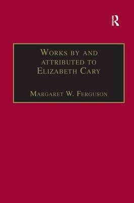 "The Works by and Attributed to Elizabeth Cary: ""Tragedie of Mariam"", ""History of the Life, Reign and Death of Edward II"", ""History of the Most Unfortunate Prince"" by Elizabeth Cary Part 1: Printed Writings 1500-1640 - The Early Modern Englishwoman: A Facsimile Library of Essential Works 1 (Hardback)"