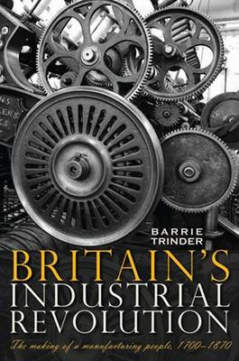 Britain's Industrial Revolution: The Making of a  Manufacturing People, 1700 - 1870 (Paperback)