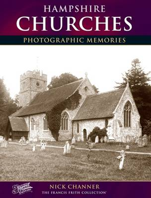 Hampshire Churches: Photographic Memories - Photographic Memories (Paperback)