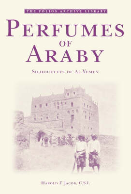 Perfumes of Araby: Silhouettes of Al Yemen - Folios Archive Library (Paperback)