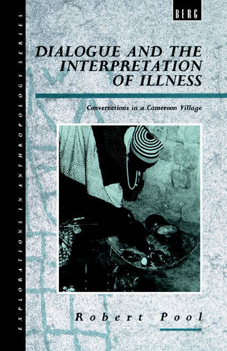 Dialogue and the Interpretation of Illness: Conversations in a Cameroon Village - Explorations in Anthropology v. 17 (Paperback)