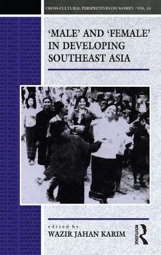 'Male' and 'Female' in Developing Southeast Asia: Workshop on Research Methodologies, Theoretical Perspectives and Directions for Policy in Gender Studies in Southeast Asia - Cross-cultural Perspectives on Women v. 14 (Paperback)