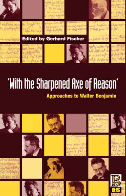 With the Sharpened Axe of Reason: Approaches to Walter Benjamin (Paperback)