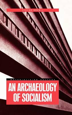 An Archaeology of Socialism - Materializing Culture v. 4 (Hardback)