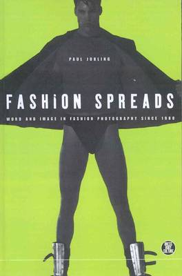 Fashion Spreads: Word and Image in Fashion Photography Since 1980 - Dress, Body, Culture v. 8 (Hardback)