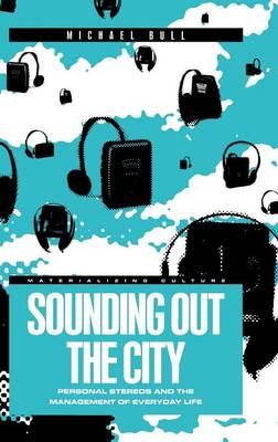 Sounding Out the City: Personal Stereos and the Management of Everyday Life - Materializing Culture v. 7 (Hardback)