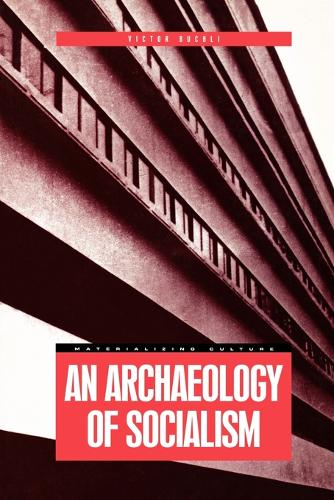 An Archaeology of Socialism - Materializing Culture v. 4 (Paperback)