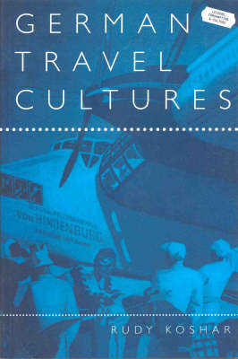 German Travel Cultures - Leisure, Consumption and Culture v. 1 (Paperback)