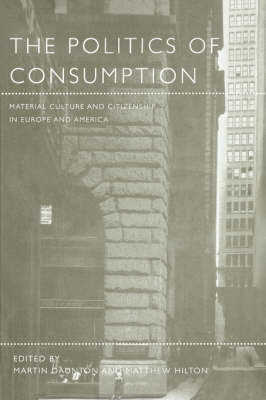 The Politics of Consumption: Material Culture and Citizenship in Europe and America - Leisure, Consumption and Culture v. 3 (Paperback)