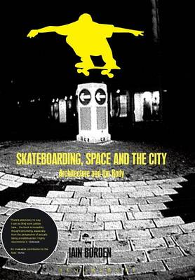 Skateboarding, Space and the City: Architecture and the Body (Paperback)