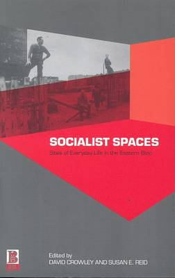 Socialist Spaces: Sites of Everyday Life in the Eastern Bloc (Paperback)