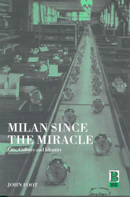 Milan Since the Miracle: City, Culture and Identity (Paperback)