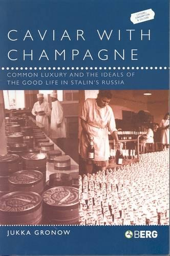 Caviar with Champagne: Common Luxury and the Ideals of the Good Life in Stalin's Russia - Leisure, Consumption and Culture v. 8 (Paperback)