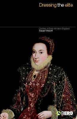 Dressing the Elite: Clothes in Early Modern England (Paperback)