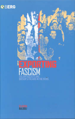 Exporting Fascism: Italian Fascists and Britain's Italians in the 193s (Paperback)