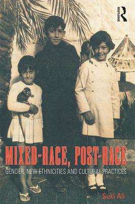 Mixed-race, Post-race: Gender, New Ethnicities and Cultural Practices (Paperback)