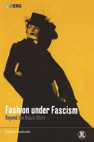 Fashion Under Fascism: Beyond the Black Shirt - Dress, Body, Culture v. 42 (Paperback)