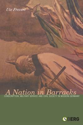 A Nation in Barracks: Modern Germany, Military Conscription and Civil Society (Paperback)