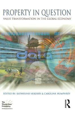 Property in Question: Value Transformation in the Global Economy - Wenner-Gren International Symposium v. 2 (Paperback)