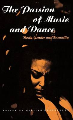 The Passion of Music and Dance: Body, Gender and Sexuality (Hardback)