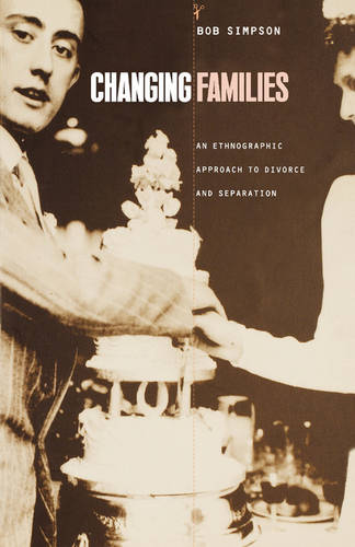 Changing Families: An Ethnographic Approach to Divorce and Separation (Paperback)