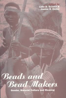 Beads and Beadmakers: Gender, Material Culture and Meaning - Cross-cultural Perspectives on Women v. 17 (Paperback)