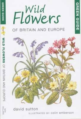 Green Guide to Wild Flowers of Britain and Europe - Michelin Green Guides (Paperback)