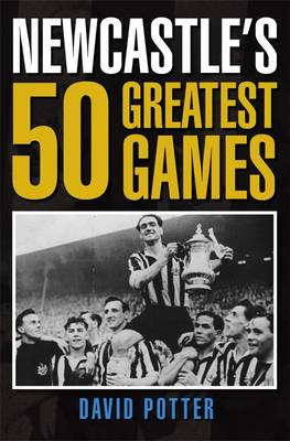 Newcastle's 50 Greatest Games (Hardback)