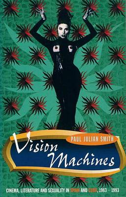 Vision Machines: Cinema, Literature and Sexuality in Spain and Cuba, 1983-1993 (Paperback)