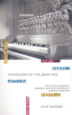 Structures of the Jazz Age: Mass Culture, Progressive Education, and Racial Discourse in American Modernism - Haymarket (Paperback)