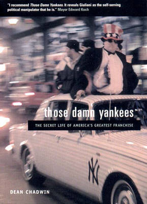 Those Damn Yankees: The Secret History of America's Greatest Franchise (Paperback)