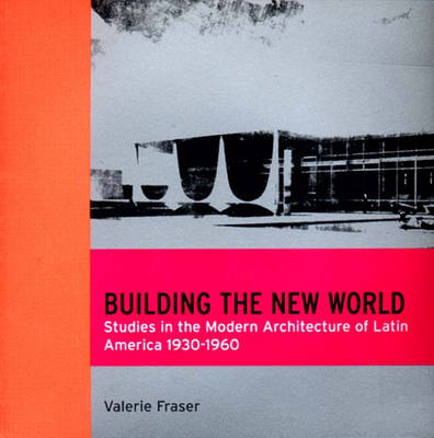 Building the New World: Modern Architecture in Latin America - Latine America studies (Paperback)